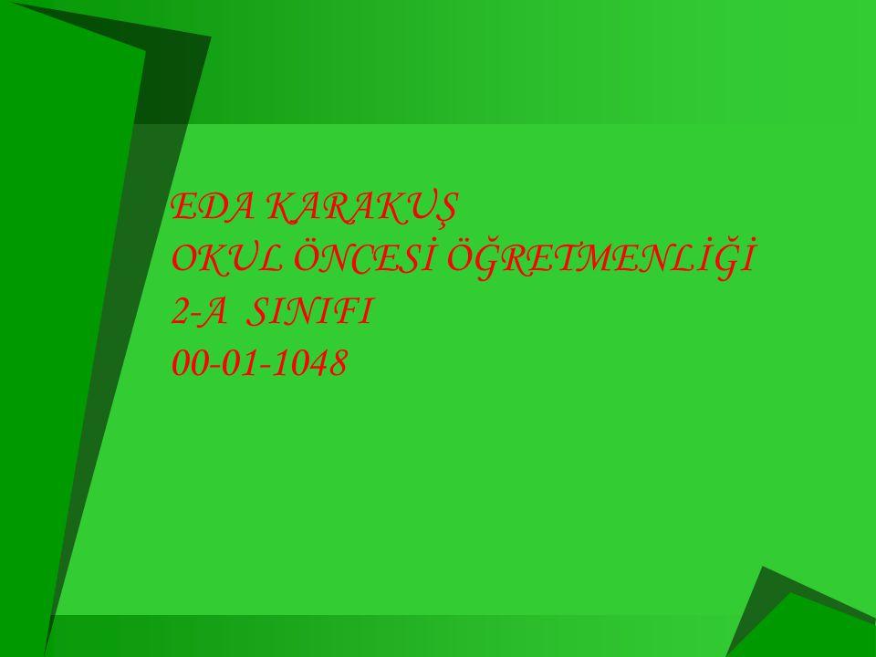 EDA KARAKUŞ OKUL ÖNCESİ ÖĞRETMENLİĞİ 2-A SINIFI 00-01-1048