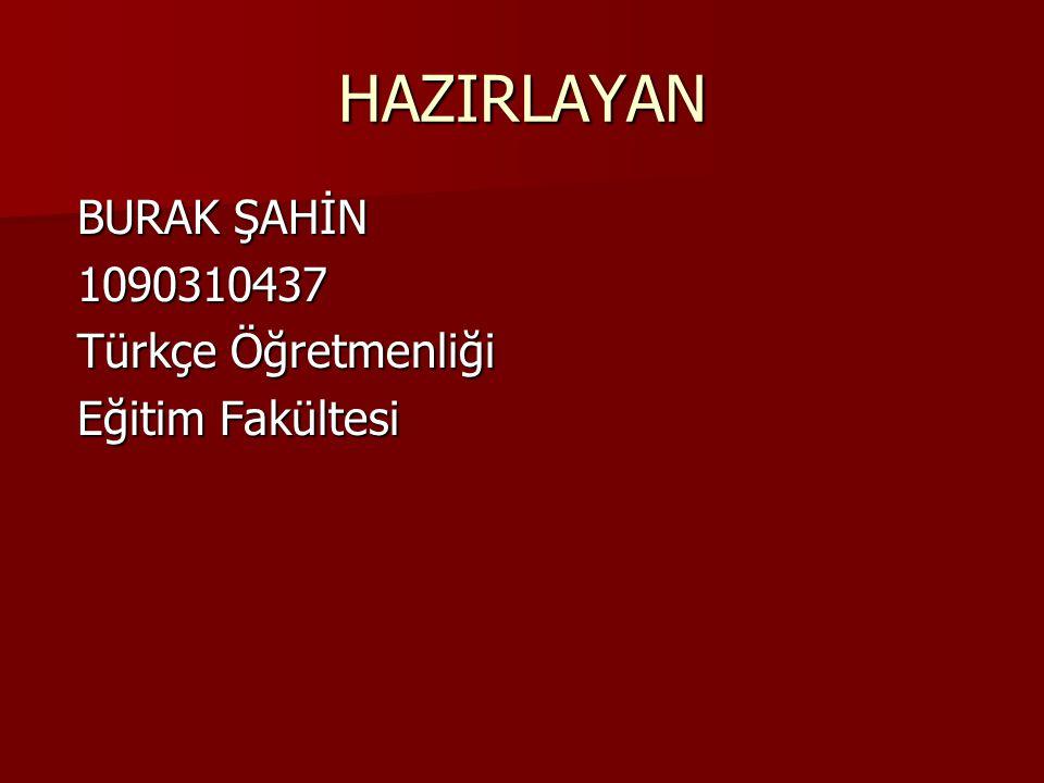 HAZIRLAYAN BURAK ŞAHİN 1090310437 Türkçe Öğretmenliği Eğitim Fakültesi