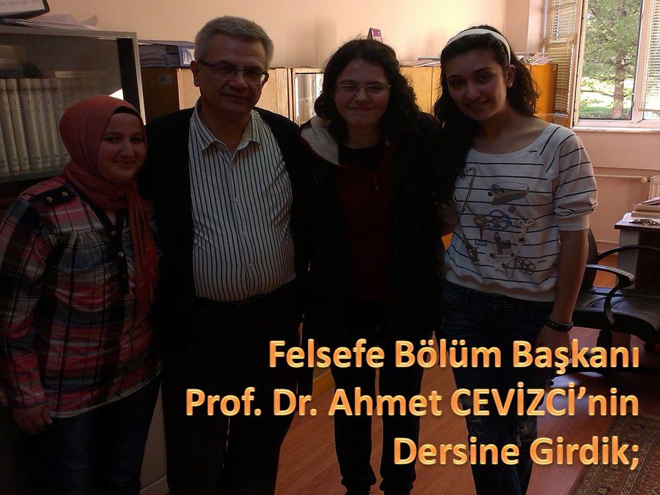 Felsefe Bölüm Başkanı Prof. Dr. Ahmet CEVİZCİ'nin Dersine Girdik;