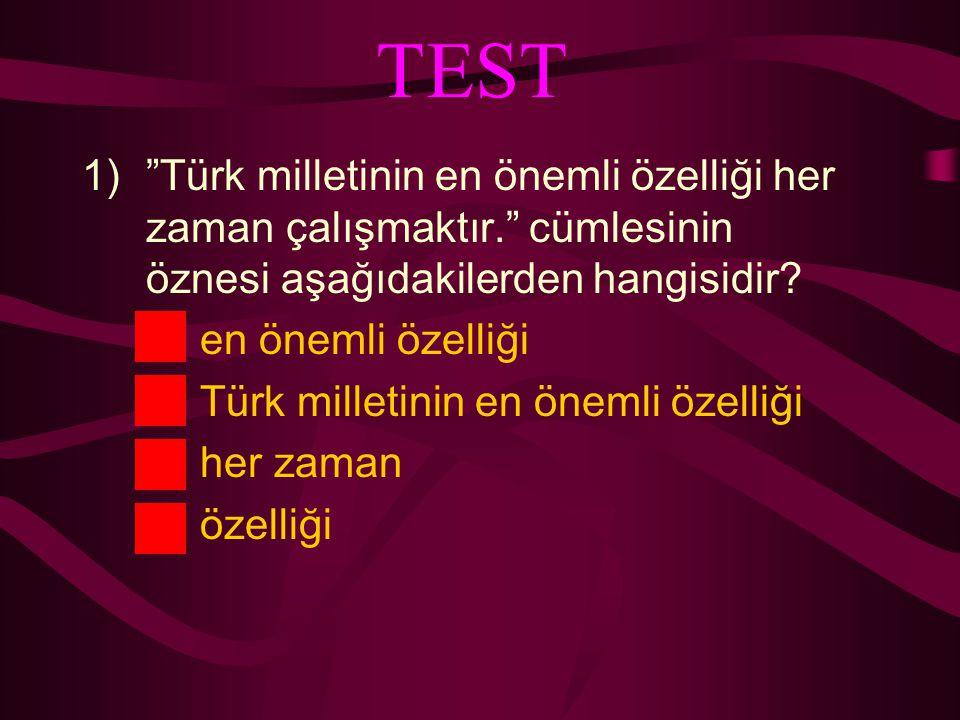 TEST Türk milletinin en önemli özelliği her zaman çalışmaktır. cümlesinin öznesi aşağıdakilerden hangisidir