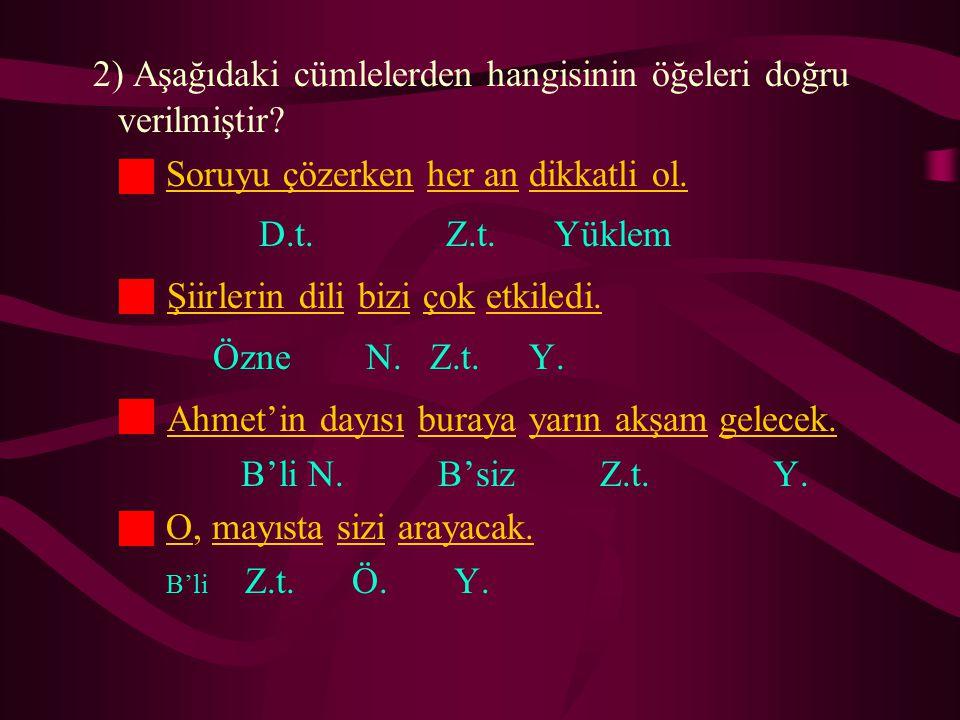 2) Aşağıdaki cümlelerden hangisinin öğeleri doğru verilmiştir