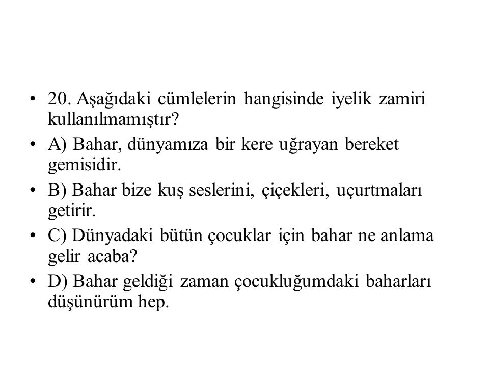 20. Aşağıdaki cümlelerin hangisinde iyelik zamiri kullanılmamıştır