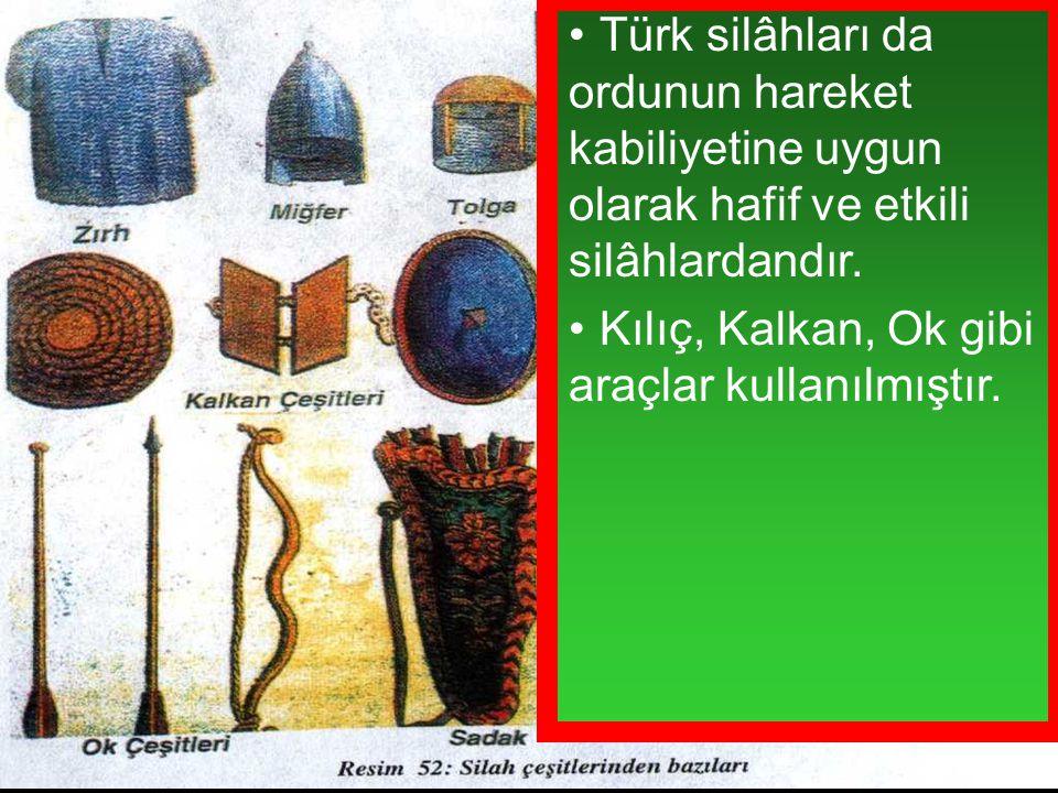 Türk silâhları da ordunun hareket kabiliyetine uygun olarak hafif ve etkili silâhlardandır.