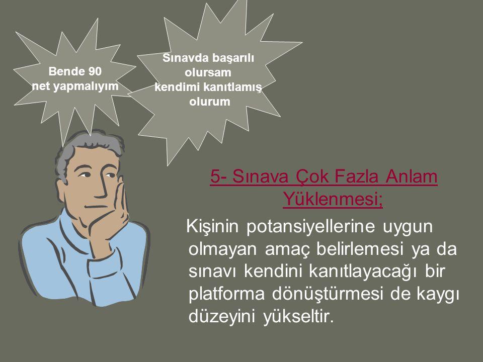 5- Sınava Çok Fazla Anlam Yüklenmesi;