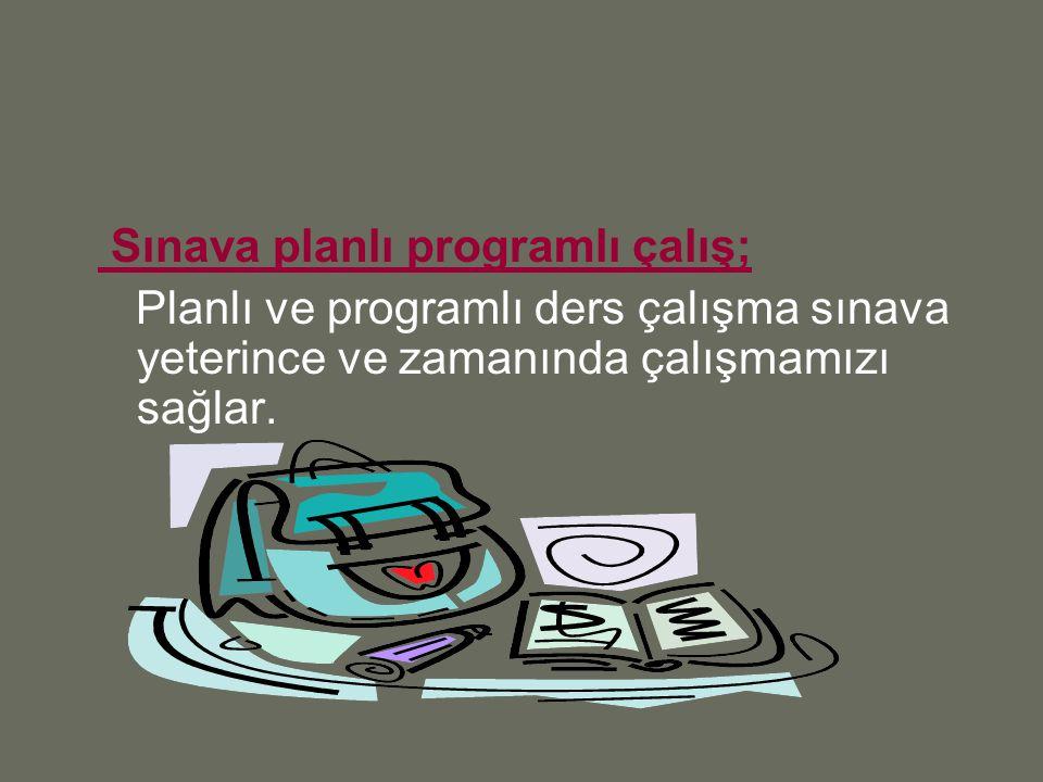 Sınava planlı programlı çalış;
