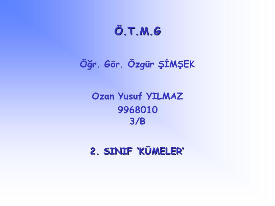 Ö.T.M.G Öğr. Gör. Özgür ŞİMŞEK Ozan Yusuf YILMAZ 9968010 3/B