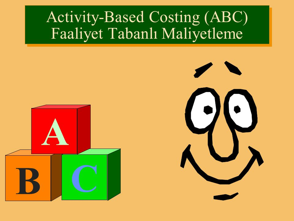 Activity-Based Costing (ABC) Faaliyet Tabanlı Maliyetleme