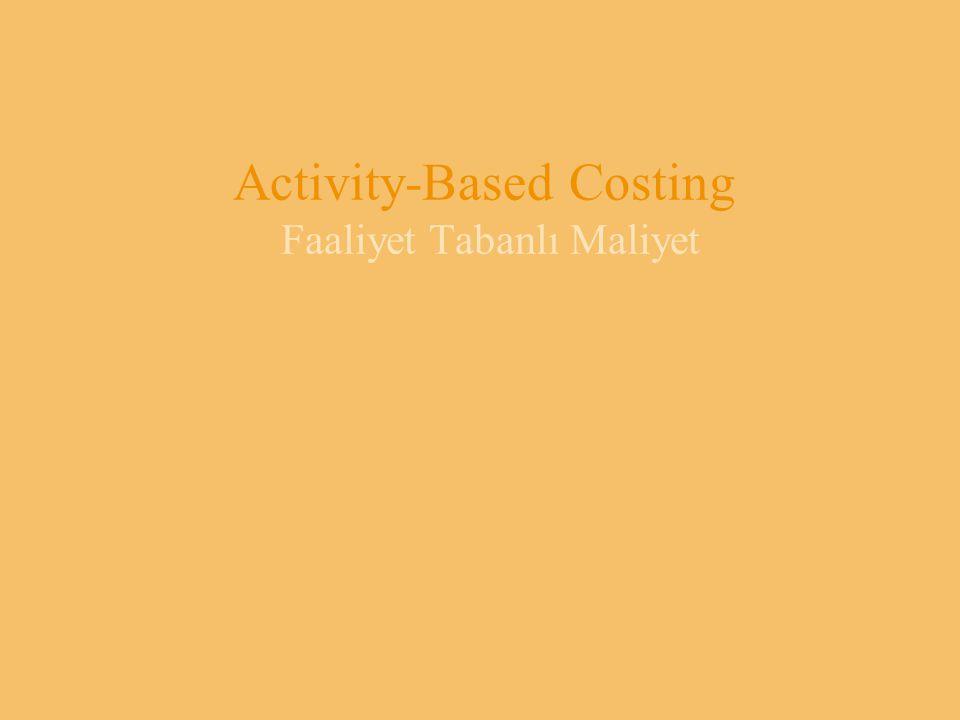 Activity-Based Costing Faaliyet Tabanlı Maliyet