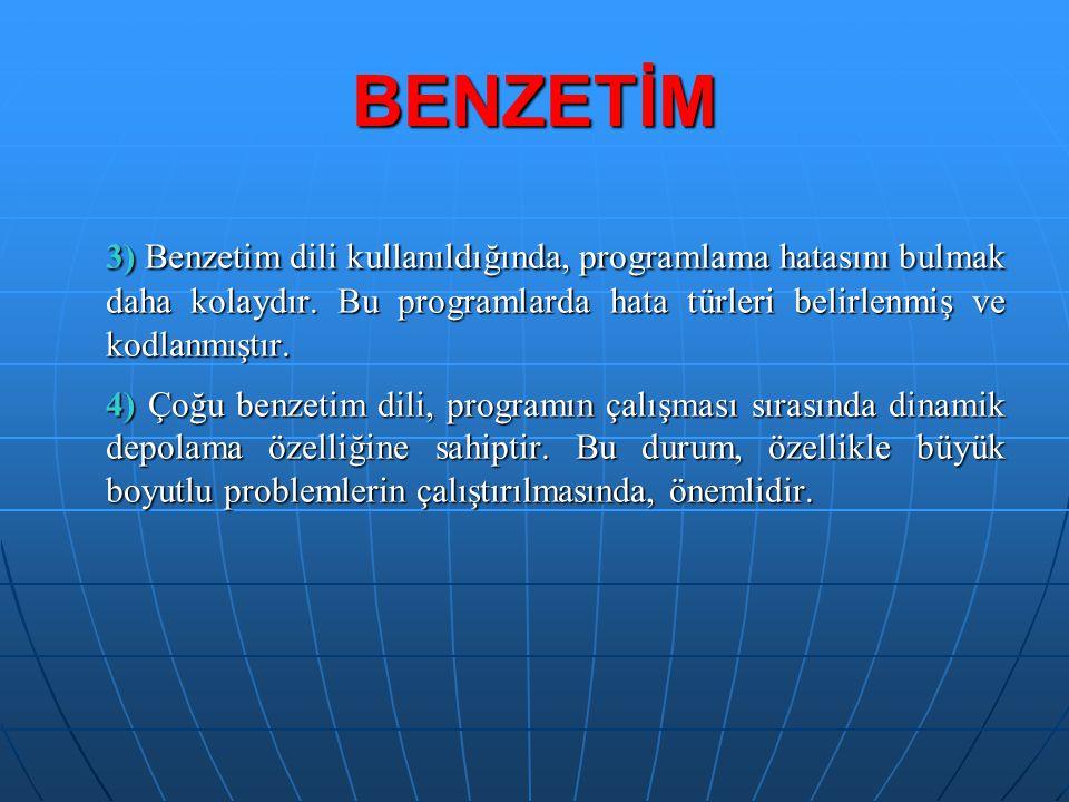 BENZETİM 3) Benzetim dili kullanıldığında, programlama hatasını bulmak daha kolaydır. Bu programlarda hata türleri belirlenmiş ve kodlanmıştır.