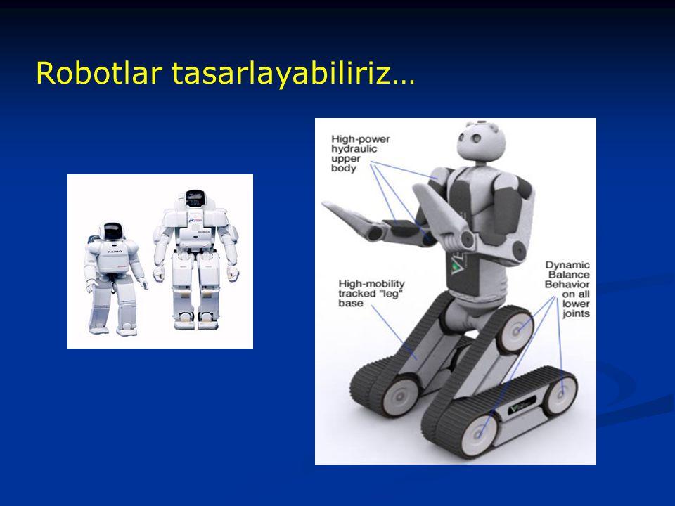 Robotlar tasarlayabiliriz…