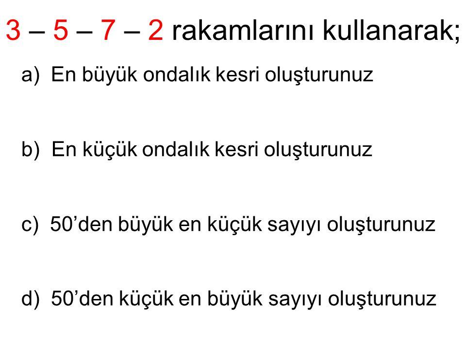 3 – 5 – 7 – 2 rakamlarını kullanarak;