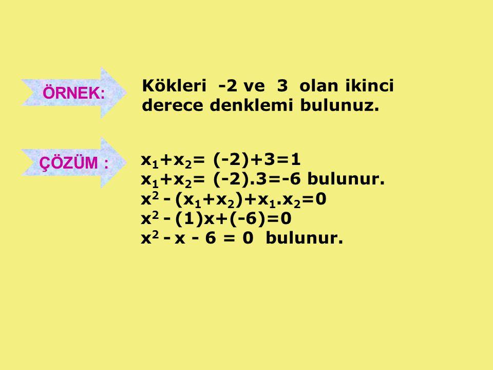 ÖRNEK: Kökleri -2 ve 3 olan ikinci. derece denklemi bulunuz. ÇÖZÜM : x1+x2= (-2)+3=1. x1+x2= (-2).3=-6 bulunur.
