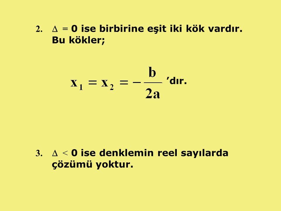 2.  = 0 ise birbirine eşit iki kök vardır.