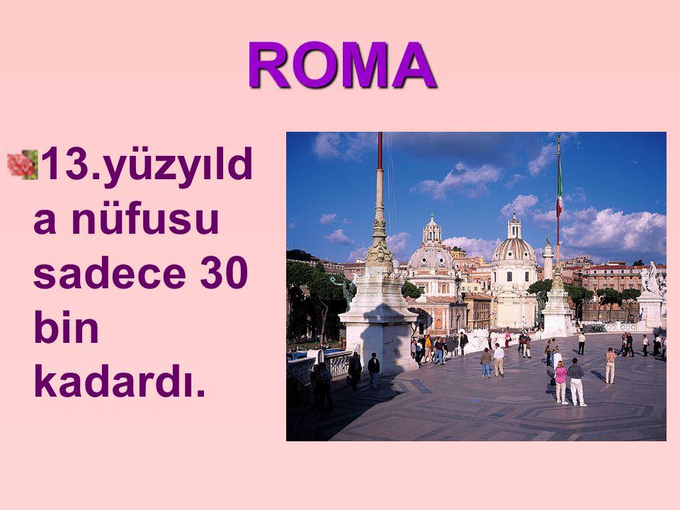ROMA 13.yüzyılda nüfusu sadece 30 bin kadardı.