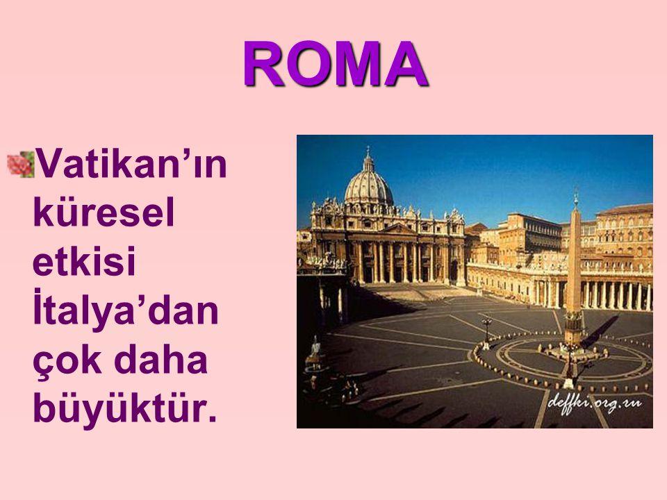 ROMA Vatikan'ın küresel etkisi İtalya'dan çok daha büyüktür.