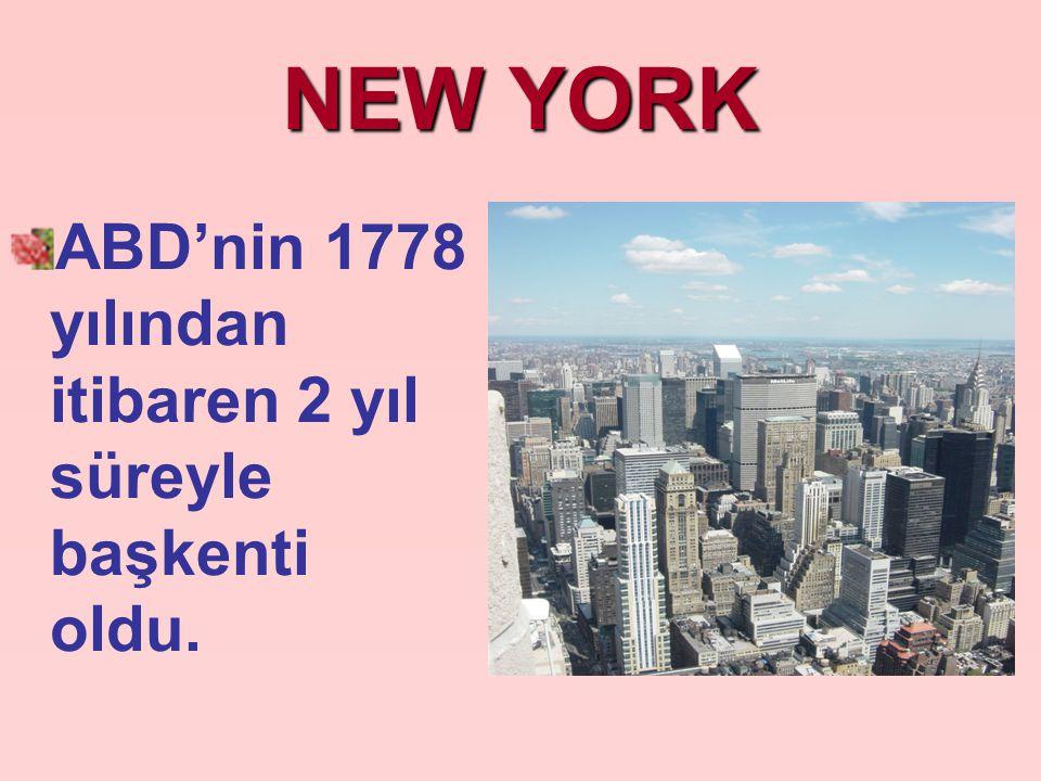 NEW YORK ABD'nin 1778 yılından itibaren 2 yıl süreyle başkenti oldu.