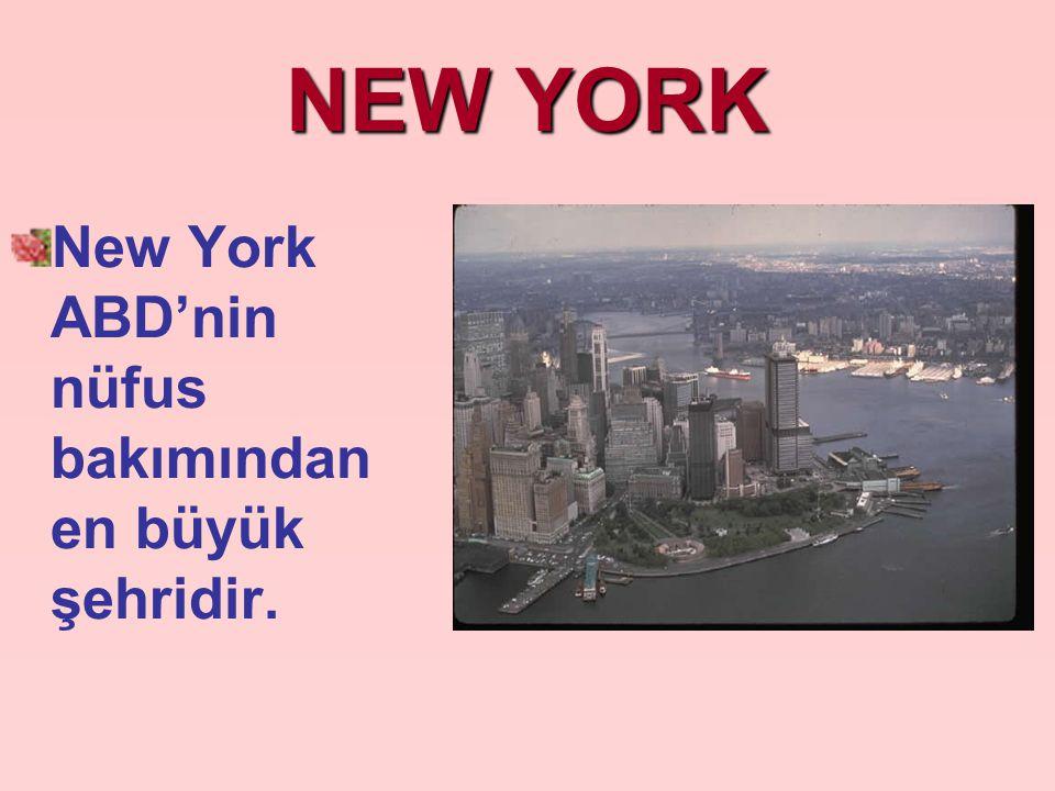 NEW YORK New York ABD'nin nüfus bakımından en büyük şehridir.
