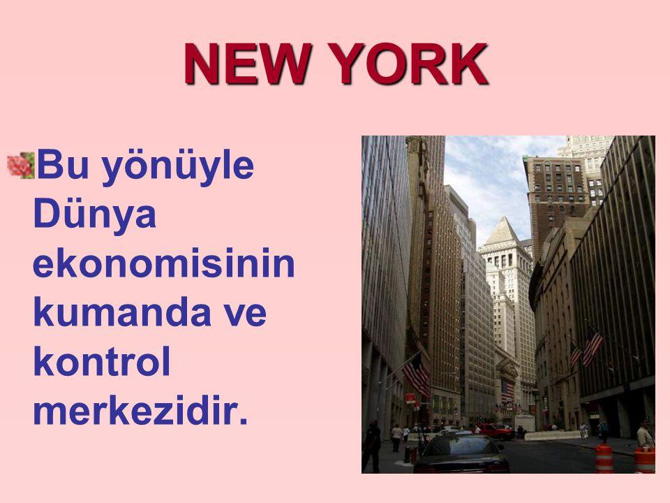NEW YORK Bu yönüyle Dünya ekonomisinin kumanda ve kontrol merkezidir.