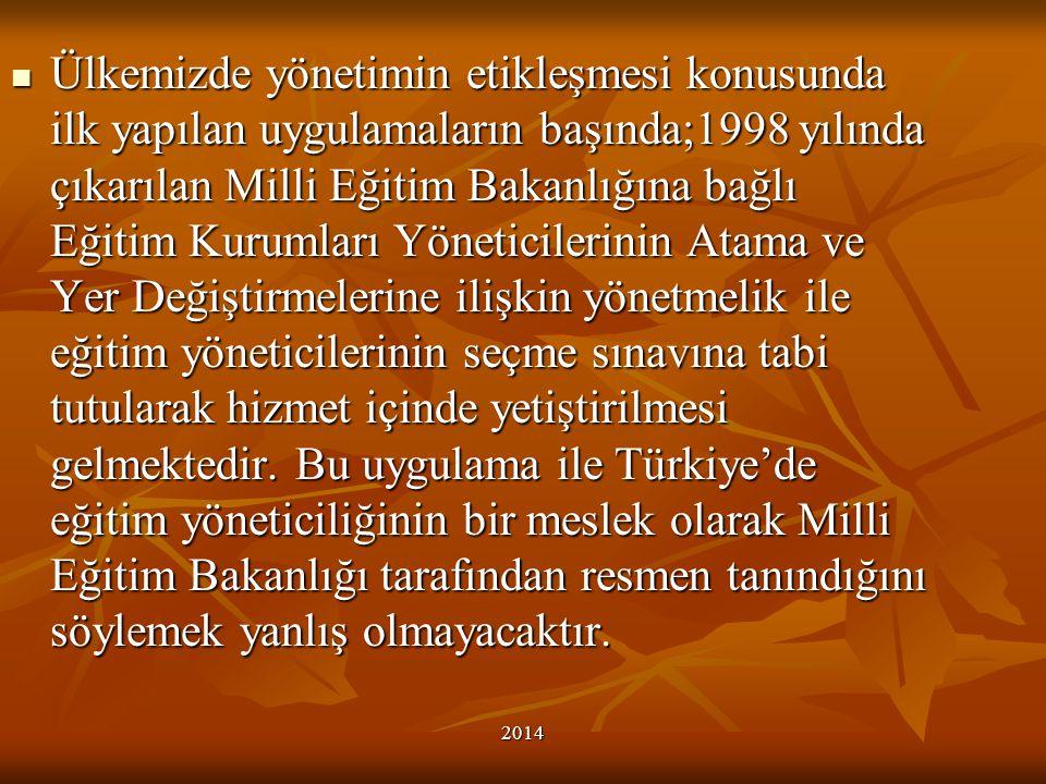 Ülkemizde yönetimin etikleşmesi konusunda ilk yapılan uygulamaların başında;1998 yılında çıkarılan Milli Eğitim Bakanlığına bağlı Eğitim Kurumları Yöneticilerinin Atama ve Yer Değiştirmelerine ilişkin yönetmelik ile eğitim yöneticilerinin seçme sınavına tabi tutularak hizmet içinde yetiştirilmesi gelmektedir. Bu uygulama ile Türkiye'de eğitim yöneticiliğinin bir meslek olarak Milli Eğitim Bakanlığı tarafından resmen tanındığını söylemek yanlış olmayacaktır.