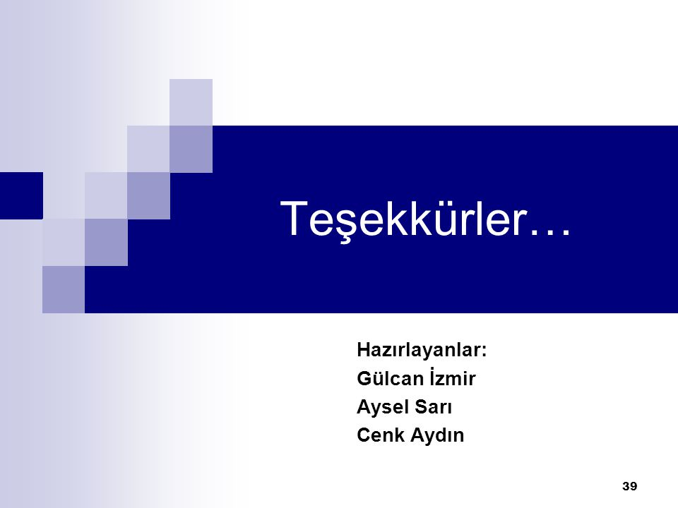 Hazırlayanlar: Gülcan İzmir Aysel Sarı Cenk Aydın