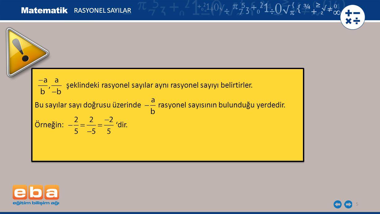 şeklindeki rasyonel sayılar aynı rasyonel sayıyı belirtirler.
