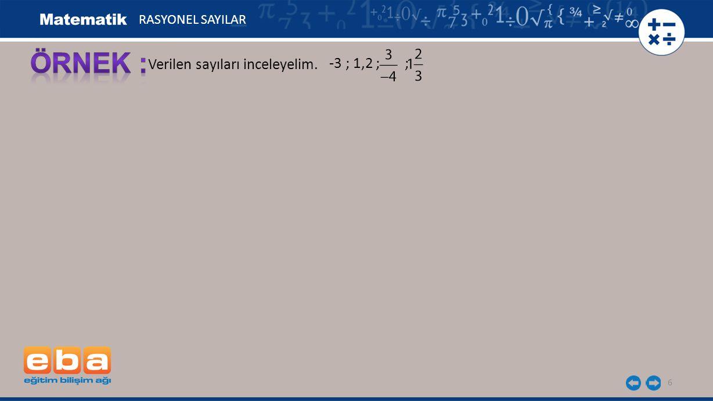 RASYONEL SAYILAR ÖRNEK : Verilen sayıları inceleyelim. -3 ; 1,2 ; ;