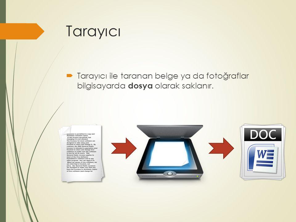 Tarayıcı Tarayıcı ile taranan belge ya da fotoğraflar bilgisayarda dosya olarak saklanır.