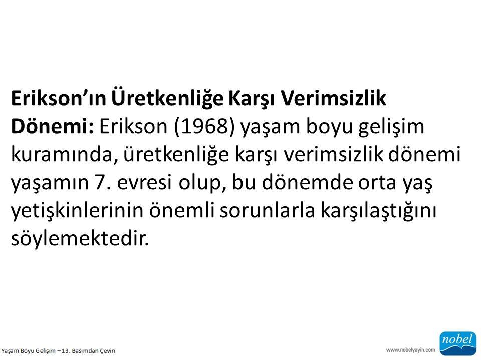 Erikson'ın Üretkenliğe Karşı Verimsizlik Dönemi: Erikson (1968) yaşam boyu gelişim kuramında, üretkenliğe karşı verimsizlik dönemi yaşamın 7.