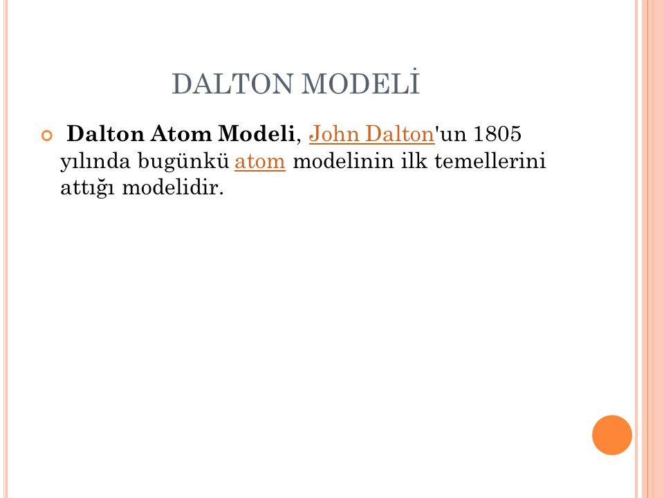 DALTON MODELİ Dalton Atom Modeli, John Dalton un 1805 yılında bugünkü atom modelinin ilk temellerini attığı modelidir.