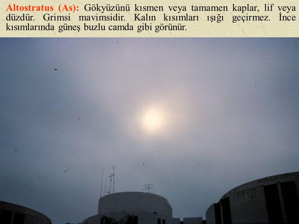 Altostratus (As): Gökyüzünü kısmen veya tamamen kaplar, lif veya düzdür.