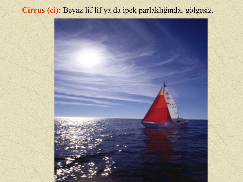 Cirrus (ci): Beyaz lif lif ya da ipek parlaklığında, gölgesiz.