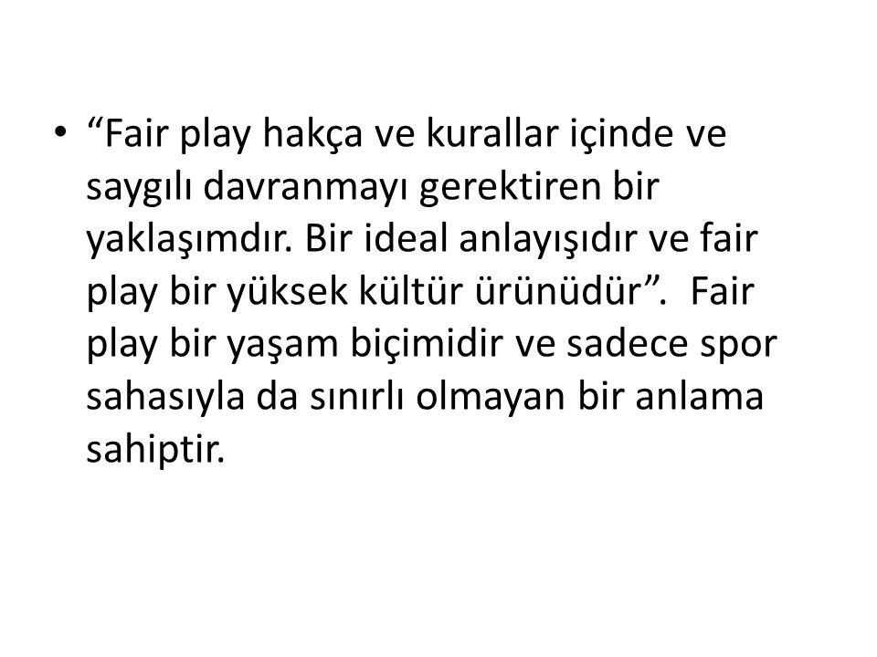 Fair play hakça ve kurallar içinde ve saygılı davranmayı gerektiren bir yaklaşımdır.