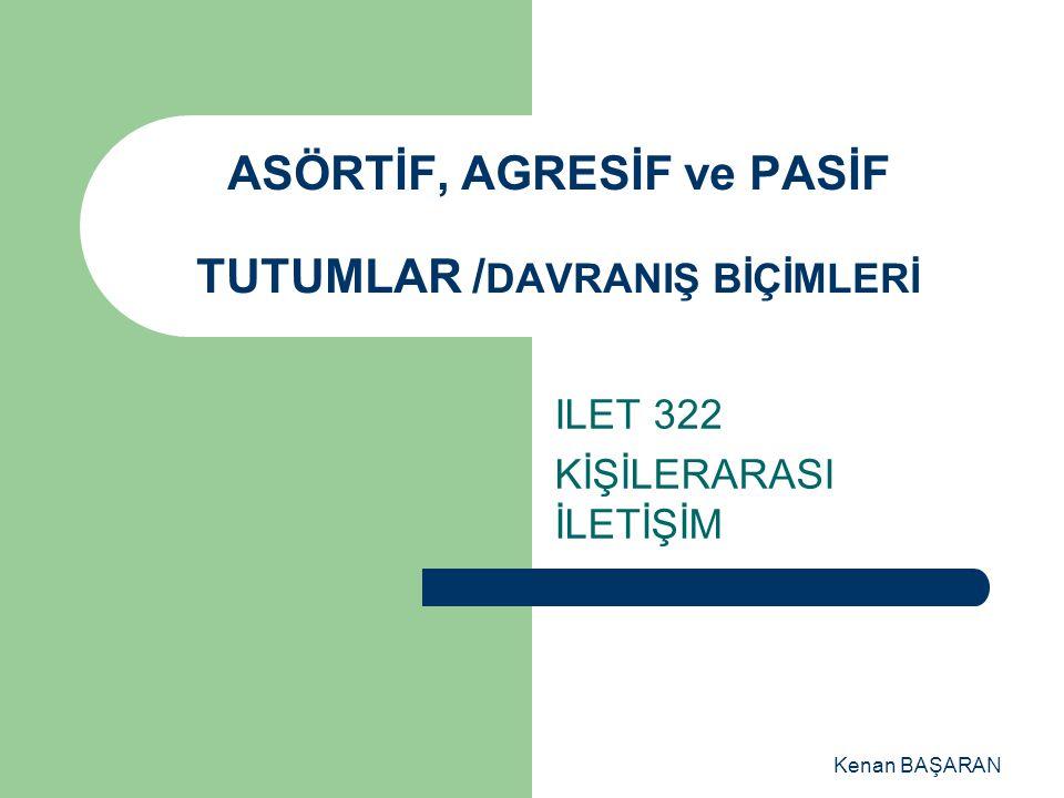 ASÖRTİF, AGRESİF ve PASİF TUTUMLAR /DAVRANIŞ BİÇİMLERİ