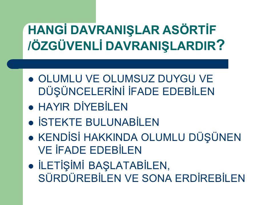 HANGİ DAVRANIŞLAR ASÖRTİF /ÖZGÜVENLİ DAVRANIŞLARDIR