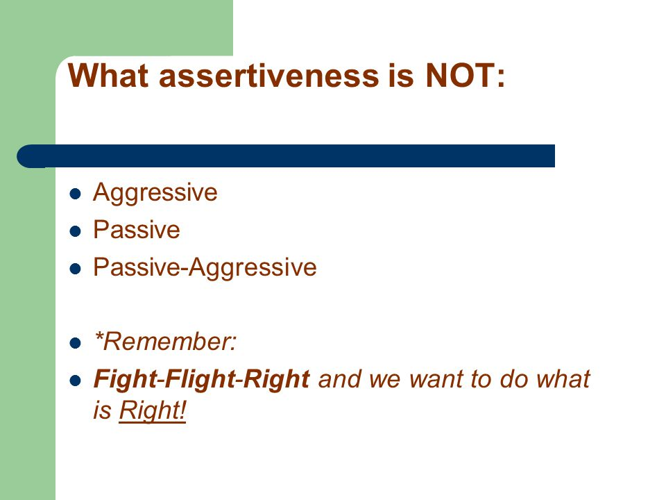 What assertiveness is NOT: