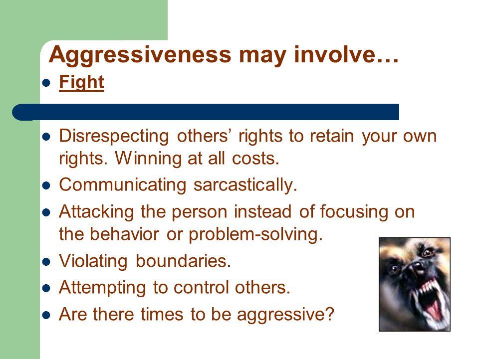 Aggressiveness may involve…