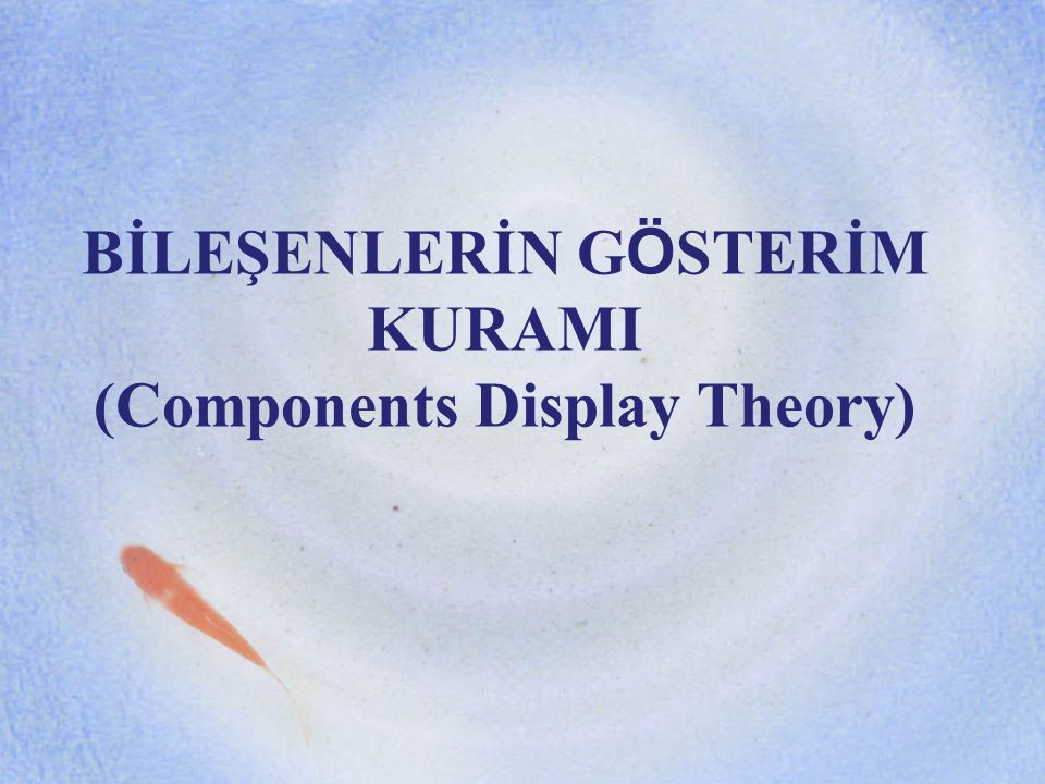 BİLEŞENLERİN GÖSTERİM KURAMI (Components Display Theory)