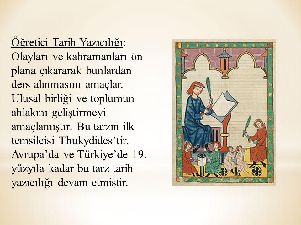 Öğretici Tarih Yazıcılığı: Olayları ve kahramanları ön plana çıkararak bunlardan ders alınmasını amaçlar.