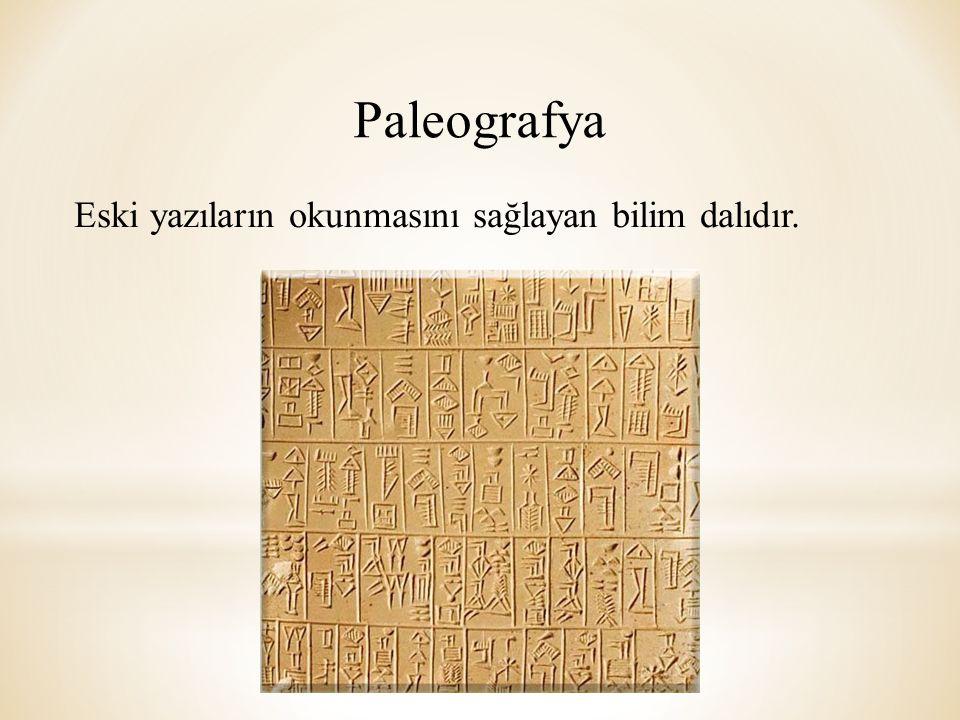 Paleografya Eski yazıların okunmasını sağlayan bilim dalıdır.