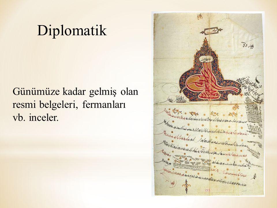 Diplomatik Günümüze kadar gelmiş olan resmi belgeleri, fermanları vb. inceler.