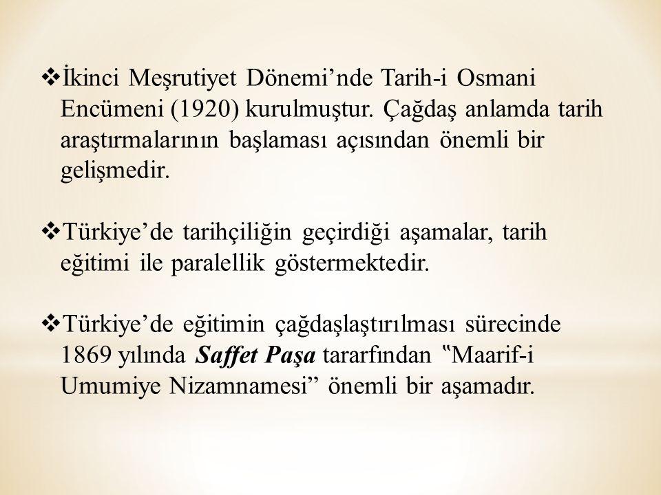 İkinci Meşrutiyet Dönemi'nde Tarih-i Osmani Encümeni (1920) kurulmuştur. Çağdaş anlamda tarih araştırmalarının başlaması açısından önemli bir gelişmedir.