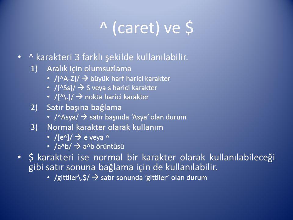 ^ (caret) ve $ ^ karakteri 3 farklı şekilde kullanılabilir.