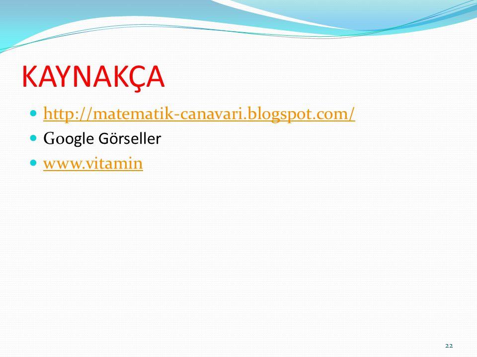 KAYNAKÇA http://matematik-canavari.blogspot.com/ Google Görseller