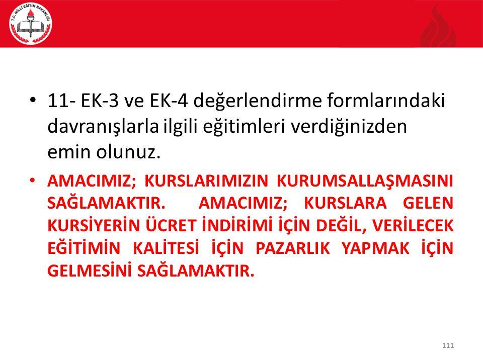 11- EK-3 ve EK-4 değerlendirme formlarındaki davranışlarla ilgili eğitimleri verdiğinizden emin olunuz.