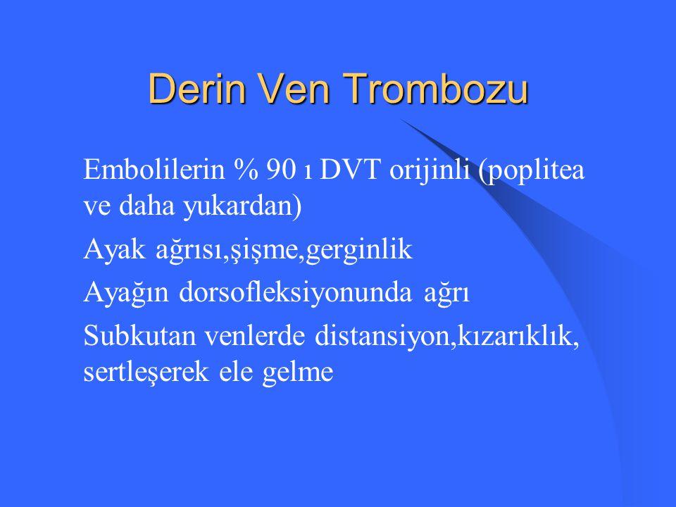 Derin Ven Trombozu Embolilerin % 90 ı DVT orijinli (poplitea ve daha yukardan) Ayak ağrısı,şişme,gerginlik.
