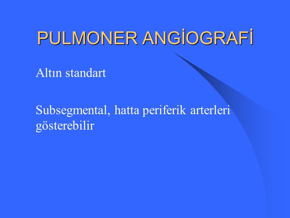 PULMONER ANGİOGRAFİ Altın standart