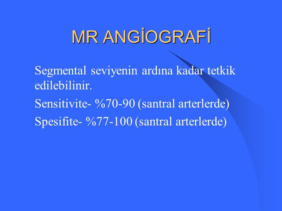 MR ANGİOGRAFİ Segmental seviyenin ardına kadar tetkik edilebilinir.