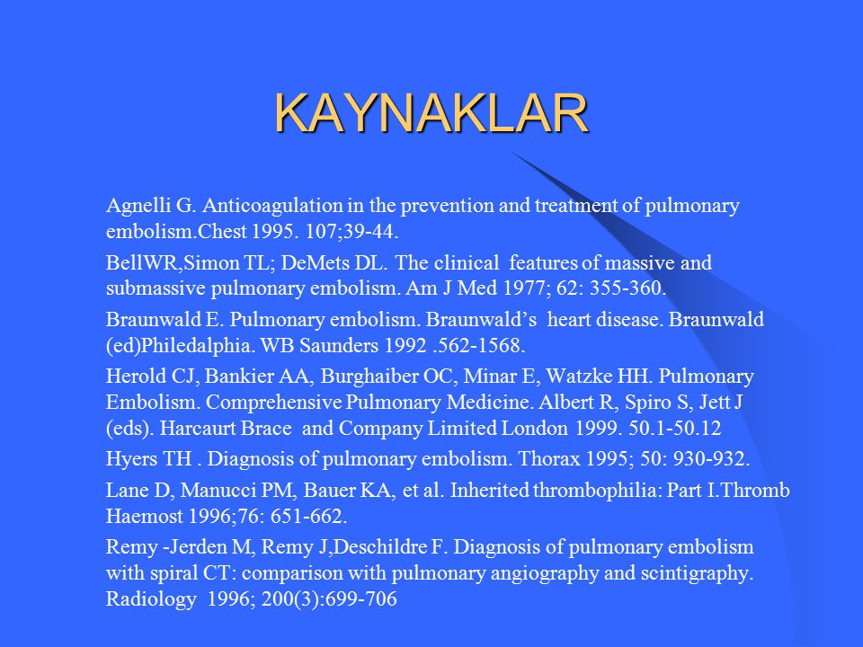 KAYNAKLAR Agnelli G. Anticoagulation in the prevention and treatment of pulmonary embolism.Chest 1995. 107;39-44.