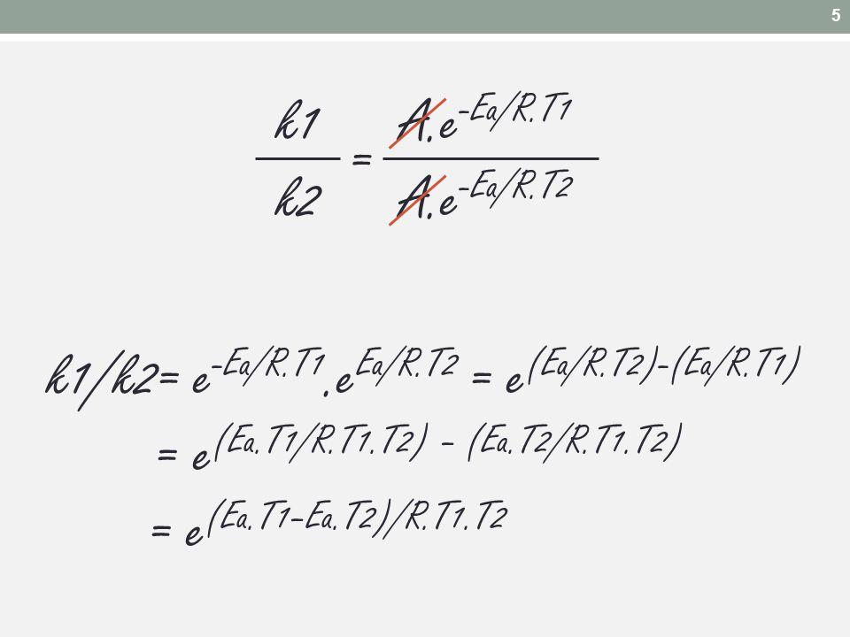 k1/k2= e-Ea/R.T1.eEa/R.T2 = e(Ea/R.T2)-(Ea/R.T1)