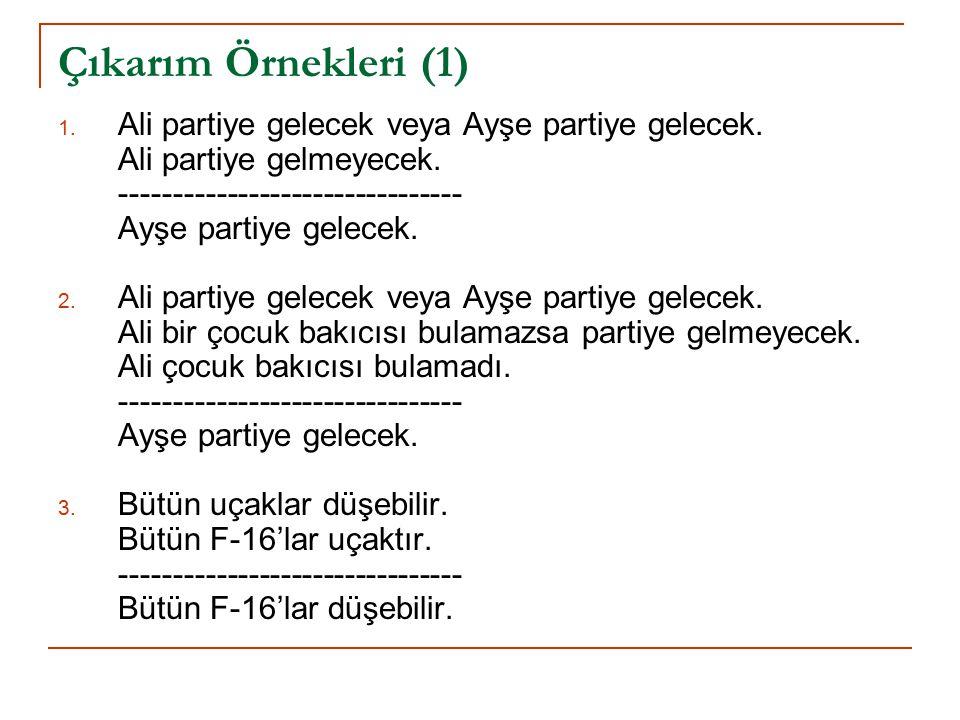 Çıkarım Örnekleri (1) Ali partiye gelecek veya Ayşe partiye gelecek.